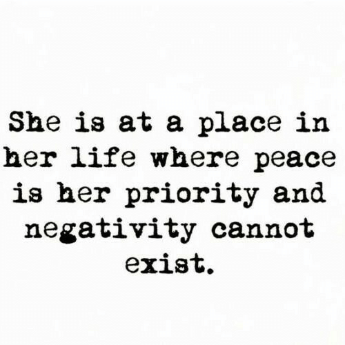 Priority: She is at a place in  her life where peace  is her priority and  negativity cannot  exist.