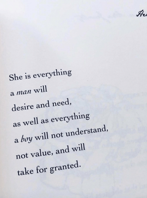 For Granted: She is everything  a man will  desire and need,  as well as everything  boy will not understand,  a  not value, and will  take for granted.