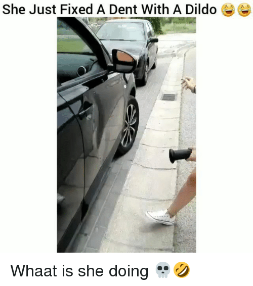 dildoes: She Just Fixed A Dent With A Dildo Whaat is she doing 💀🤣