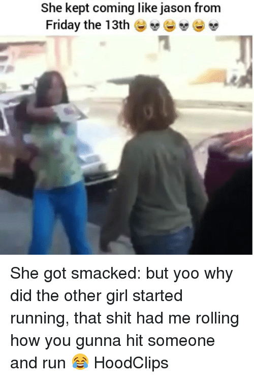Friday, Funny, and Run: She kept coming like jason from  Friday the 13th e She got smacked: but yoo why did the other girl started running, that shit had me rolling how you gunna hit someone and run 😂 HoodClips