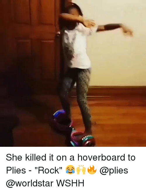 "Hoverboard, Memes, and Plies: She killed it on a hoverboard to Plies - ""Rock"" 😂🙌🔥 @plies @worldstar WSHH"