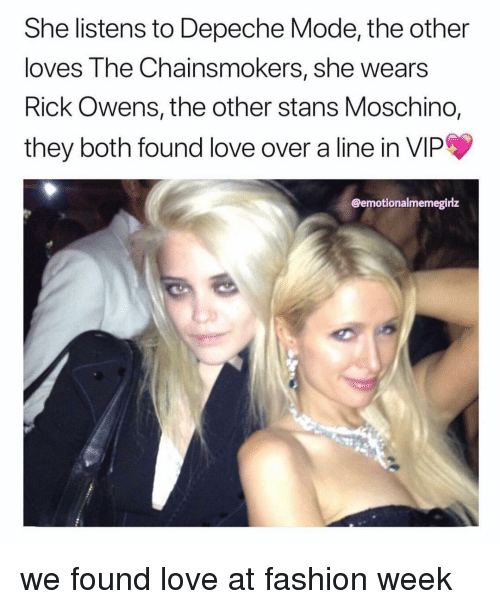 We Found Love: She listens to Depeche Mode, the other  loves The Chainsmokers, she wears  Rick Owens, the other stans Moschino,  they both found love over a line in VIP  @emotionalmemegirlz we found love at fashion week