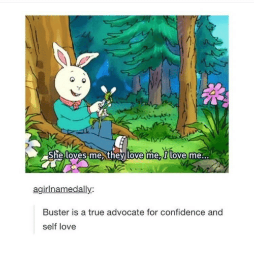She Loves Me: She Loves me,they love me, I love me...  agirlnamedally:  Buster is a true advocate for confidence and  self love