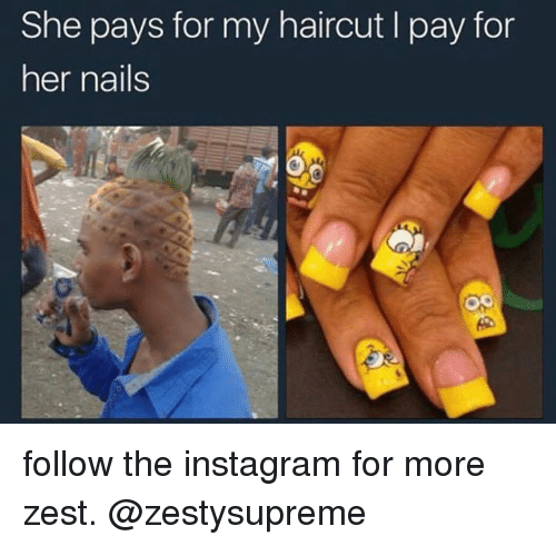 Haircut, Instagram, and Nails: She pays for my haircut I pay for  her nails follow the instagram for more zest. @zestysupreme