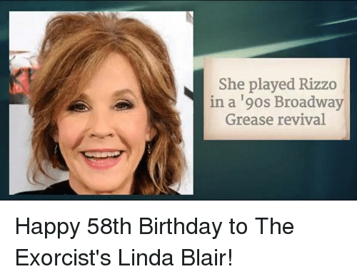 Memes, Grease, and 🤖: She played Rizzo  in a 19os Broadway  Grease revival Happy 58th Birthday to The Exorcist's Linda Blair!