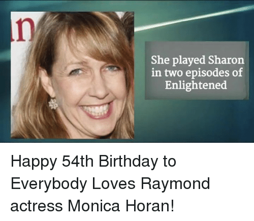 Everybody Loves Raymond: She played Sharon  in two episodes of  Enlightened Happy 54th Birthday to Everybody Loves Raymond actress Monica Horan!