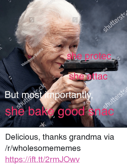 "Grandma, Good, and Via: she protec  She attac  But most important  she bake good snac <p>Delicious, thanks grandma via /r/wholesomememes <a href=""https://ift.tt/2rmJOwv"">https://ift.tt/2rmJOwv</a></p>"