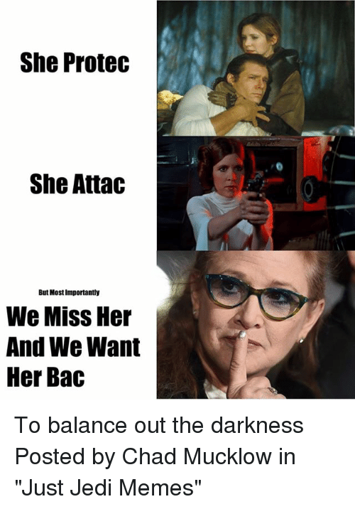 "Jedi, Memes, and Star Wars: She Protec  She Attac  But Most Importantly  We Miss Her  And We Want  Her Bac To balance out the darkness  Posted by Chad Mucklow‎ in ""Just Jedi Memes"""