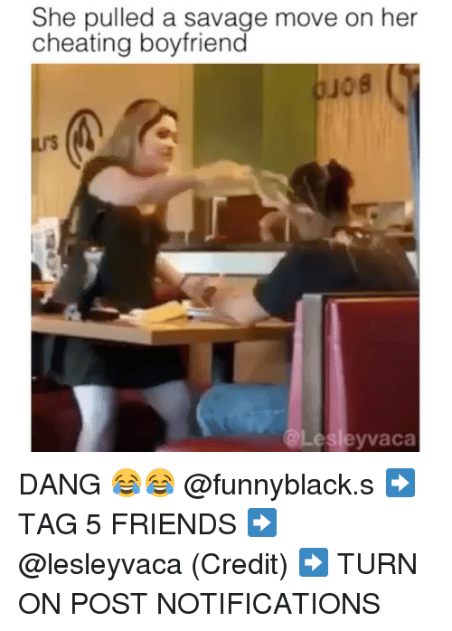 Cheating, Friends, and Savage: She pulled a savage move on her  cheating boyfriend  @Lesley vaca DANG 😂😂 @funnyblack.s ➡️ TAG 5 FRIENDS ➡️ @lesleyvaca (Credit) ➡️ TURN ON POST NOTIFICATIONS