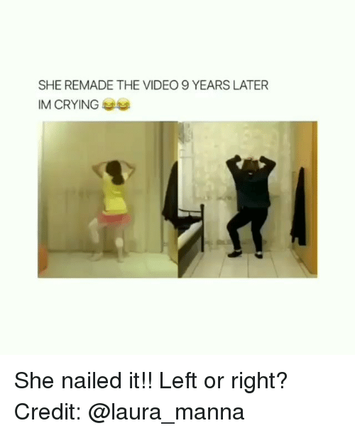 manna: SHE REMADE THE VIDEO 9 YEARS LATER  IM CRYING She nailed it!! Left or right? Credit: @laura_manna