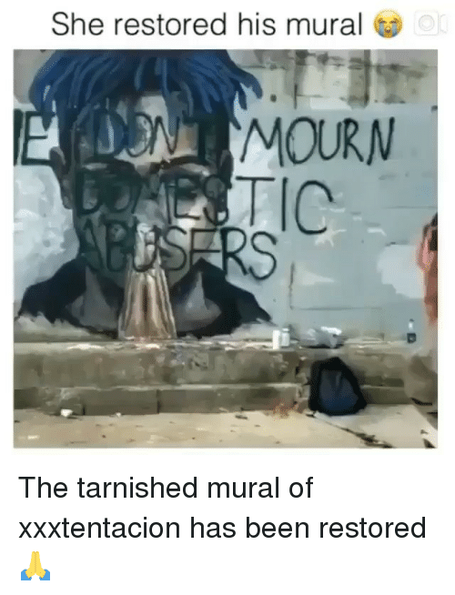 Memes, Been, and 🤖: She restored his mural  or  MOURN The tarnished mural of xxxtentacion has been restored 🙏