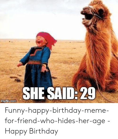 funny happy birthday meme: SHE SAID:29  ng Funny-happy-birthday-meme-for-friend-who-hides-her-age - Happy Birthday