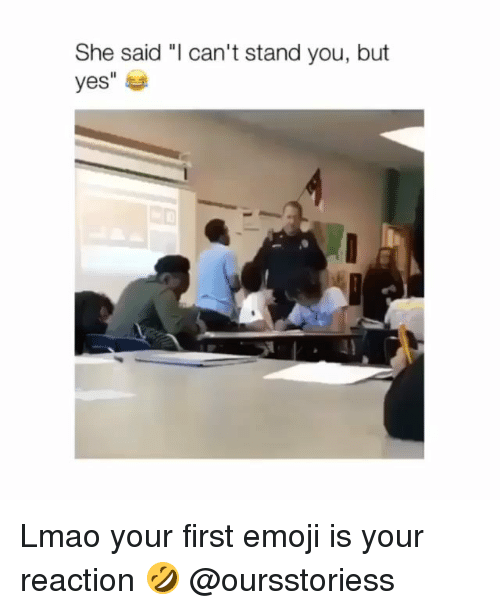 """Emoji, Lmao, and Memes: She said """"I can't stand you, but Lmao your first emoji is your reaction 🤣 @oursstoriess"""