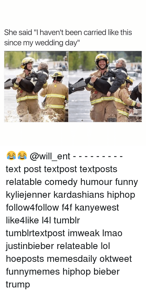 """Kardashians, Memes, and Kardashian: She said """"I haven't been carried like this  since my wedding day"""" 😂😂 @will_ent - - - - - - - - - text post textpost textposts relatable comedy humour funny kyliejenner kardashians hiphop follow4follow f4f kanyewest like4like l4l tumblr tumblrtextpost imweak lmao justinbieber relateable lol hoeposts memesdaily oktweet funnymemes hiphop bieber trump"""