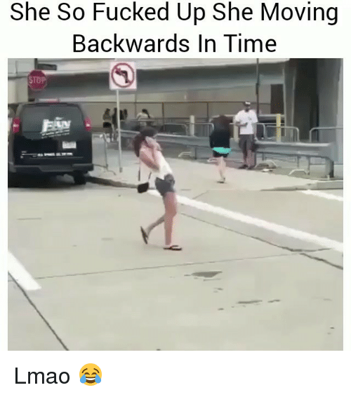 Funny, Lmao, and Time: She So Fucked Up She Moving  Backwards In Time  STD Lmao 😂