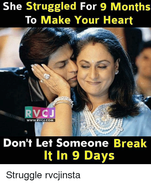 Memes, 🤖, and Com: She Struggled For 9 Months  To Make Your Heart  RV CJ  WWW. RVCJ.COM  Don't Let Someone Break  It in 9 Days Struggle rvcjinsta