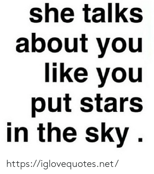 Talks: she talks  about you  like you  put stars  in the sky . https://iglovequotes.net/