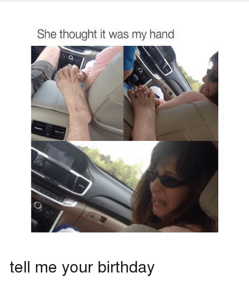 Birthday: She thought it was my hand tell me your birthday