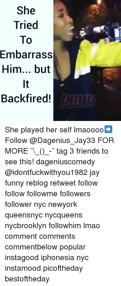 Friends, Funny, and Jay: She  Tried  To  Embarrass  Him... but  Backfired!  HIPHOP She played her self lmaoooo➡️ Follow @Dagenius_Jay33 FOR MORE ¯\_(ツ)_-¯ tag 3 friends to see this! dageniuscomedy @idontfuckwithyou1982 jay funny reblog retweet follow follow followme followers follower nyc newyork queensnyc nycqueens nycbrooklyn followhim lmao comment comments commentbelow popular instagood iphonesia nyc instamood picoftheday bestoftheday