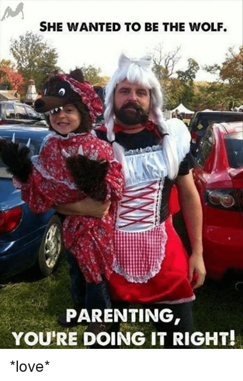 Love, Memes, and Parents: SHE WANTED TO BE THE WOLF.  PARENTING  YOU'RE DOING IT RIGHT! *love*