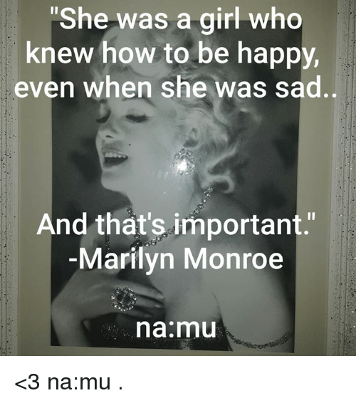 "Marilyn Monroe: ""She was a girl who  knew how to be happy,  even when she was sad  And that's important.  Marilyn Monroe  na mu <3 na:mu  ."