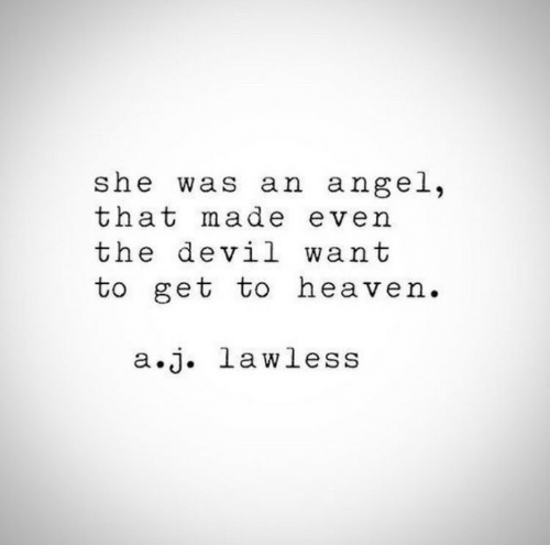 lawless: she was an angel,  that made even  the devil want  to get to heaven.  a.j. lawless