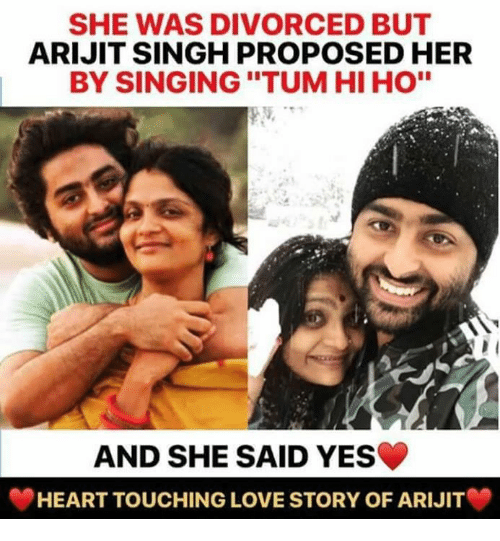 "Love, Memes, and Singing: SHE WAS DIVORCED BUT  ARIJIT SINGH PROPOSED HER  BY SINGING ""TUM HI HO""  AND SHE SAID YES  HEART TOUCHING LOVE STORY OF ARIJIT"