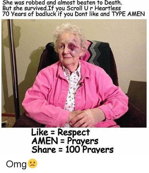 Anaconda, Memes, and Omg: She was robbed and almost beaten to Death.  But she survived.If you Scroll U r Heartless  70 years of badluck if you Dont like and TyPE AMEN  Like Respect  AMEN Prayers  Share 100 Prayers Omg☹️