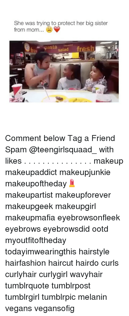 Haircut, Memes, and Haircuts: She was trying to protect her big sister  from mom...  pasta  fresh  salad Comment below Tag a Friend Spam @teengirlsquaad_ with likes . . . . . . . . . . . . . . . makeup makeupaddict makeupjunkie makeupoftheday💄 makeupartist makeupforever makeupgeek makeupgirl makeupmafia eyebrowsonfleek eyebrows eyebrowsdid ootd myoutfitoftheday todayimwearingthis hairstyle hairfashion haircut hairdo curls curlyhair curlygirl wavyhair tumblrquote tumblrpost tumblrgirl tumblrpic melanin vegans vegansofig