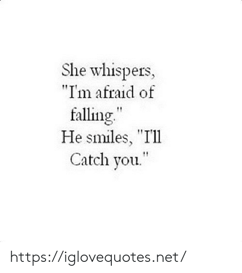 "im afraid: She whispers,  ""I'm afraid of  falling""  He smiles, ""Ill  Catch you. https://iglovequotes.net/"