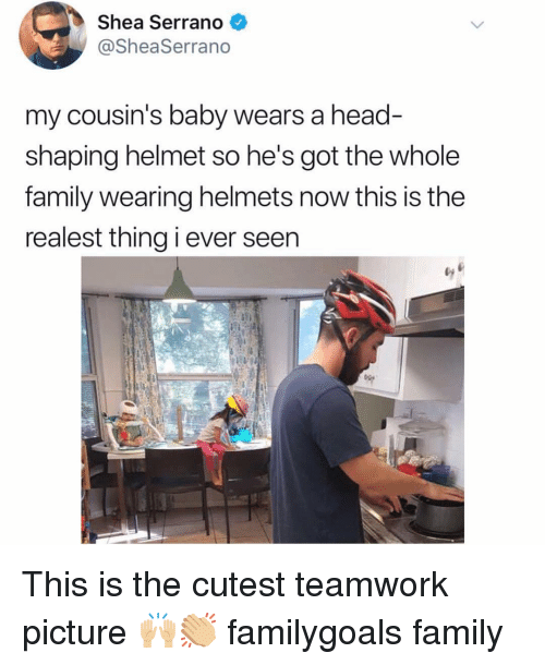 teamwork: Shea Serrano  @SheaSerrano  my cousin's baby wears a head  shaping helmet so he's got the whole  family wearing helmets now this is the  realest thing i ever seen This is the cutest teamwork picture 🙌🏼👏🏼 familygoals family
