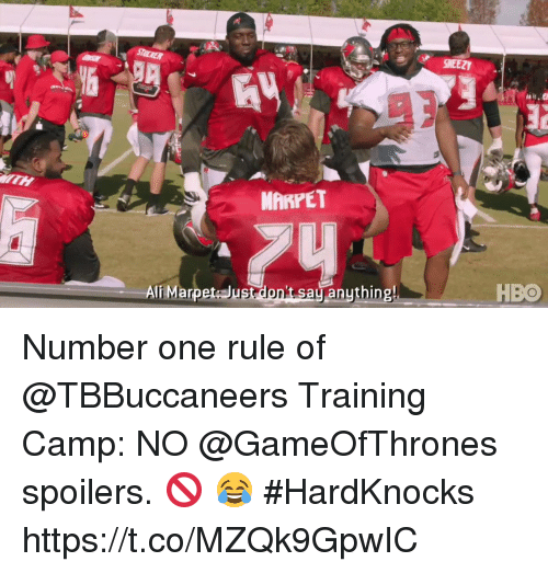 Hbo, Memes, and Say Anything...: SHEEZ  MARPET  li Marpet: Just don't say anything  HBO Number one rule of @TBBuccaneers Training Camp:  NO @GameOfThrones spoilers. 🚫 😂 #HardKnocks https://t.co/MZQk9GpwIC
