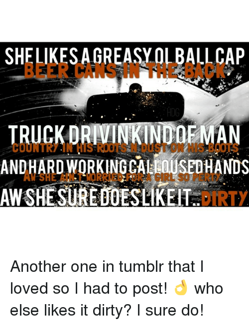 shelikesagreasyolballcap hog truck drivinkindor man andhardworkingcakinysedhands another one in tumblr 1003631 🔥 25 best memes about country music lyrics and tumblr country