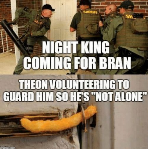 "bran: SHERIF  NIGHT KING  COMING FOR BRAN  THEON VOLUNTEERING TO  GUARD HIMSOHES""NOTALONE"