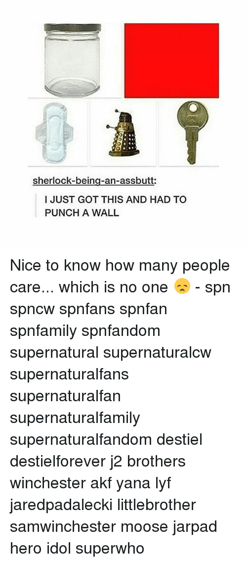 Memes, Sherlock, and Supernatural: sherlock-being-an-assbutt  I JUST GOT THIS AND HAD TO  PUNCH A WALL Nice to know how many people care... which is no one 😞 - spn spncw spnfans spnfan spnfamily spnfandom supernatural supernaturalcw supernaturalfans supernaturalfan supernaturalfamily supernaturalfandom destiel destielforever j2 brothers winchester akf yana lyf jaredpadalecki littlebrother samwinchester moose jarpad hero idol superwho