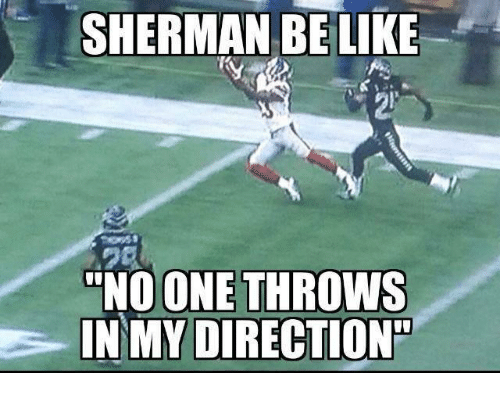 "Sherman: SHERMAN BE LIKE  ONE THROWS  ""NO IN MY DIRECTION"