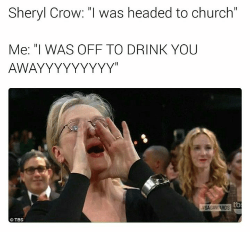 "Pike County Kentucky: Sheryl Crow: ""I was headed to church""  Me: ""I WAS OFF TO DRINK YOU  AWAYYYYYYYYY""  tb  SAGAW  ARDS  TBS"