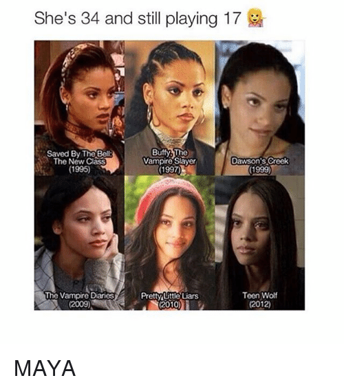 Dawson's Creek: She's 34 and still playing 17  Buffy The  Saved By The Bell  Dawson's Creek  The New Class  Vampire Slayer  (1995)  (1997)  (1999)  The Vampire Diaries  Teen Wolf  Pretty(Little Liars  (2009)  (2012) MAYA