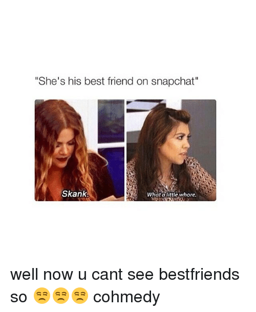 """Snapchat: """"She's his best friend on snapchat""""  Skank  What little whore. well now u cant see bestfriends so 😒😒😒 cohmedy"""
