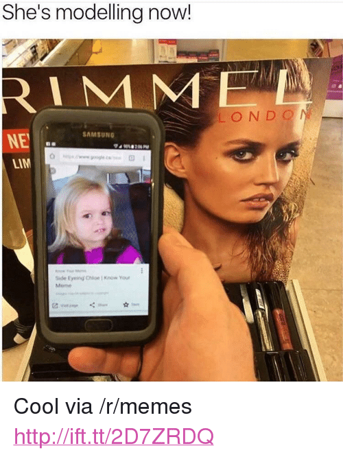"know your meme: She's modelling now!  RIMM  LOND O  AMSUNO  NE  LIM  Side Eyeiny Chloe Know Your  Meme <p>Cool via /r/memes <a href=""http://ift.tt/2D7ZRDQ"">http://ift.tt/2D7ZRDQ</a></p>"