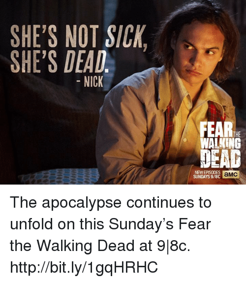 Fear The Walking Dead: SHE'S NOT SICK  SHE'S DEAD  NICK  FEARIHE  WALKING  NEW EPISODES  aMC  SUNDAYS 9/8C The apocalypse continues to unfold on this Sunday's Fear the Walking Dead at 9|8c. http://bit.ly/1gqHRHC