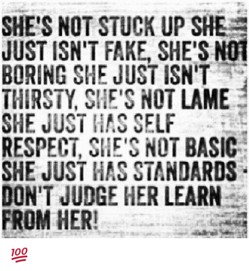 Not Lame: SHE'S NOT STUCK UP SHE  JUST ISN'T FAKE, SHE'S N01  BORING SHE JUST ISN'T  THIRSTY SHE'S NOT LAME  SHE JUST HAS SELF  RESPECT, SHE'S NOT BASIC-a  SHE JUST HAS STANDARDS  DON'T JUDGE HER LEARN  FROM HER! 💯