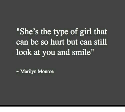 "Marilyn Monroe: ""She's the type of girl that  can be so hurt but can still  look at you and smile""  ~ Marilyn Monroe"