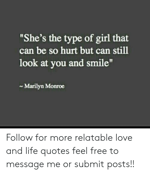 "Marilyn Monroe: ""She's the type of girl that  can be so hurt but can still  look at you and smile""  ~ Marilyn Monroe Follow for more relatable love and life quotes     feel free to message me or submit posts!!"