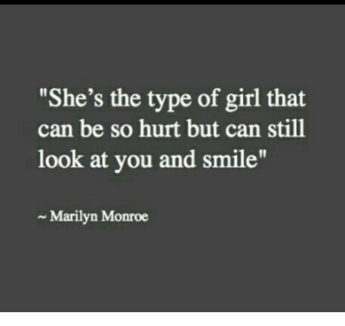 """monroe: """"She's the type of girl that  can be so hurt but can still  look at you and smile""""  Marilyn Monroe"""