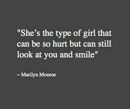 """marilyn: """"She's the type of girl that  can be so hurt but can still  look at you and smile""""  Marilyn Monroe"""
