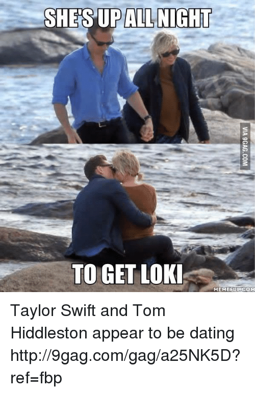 Loki Meme: SHES UP ALL NIGHT  TO GET LOKI  MEME EULCOM Taylor Swift and Tom Hiddleston appear to be dating http://9gag.com/gag/a25NK5D?ref=fbp