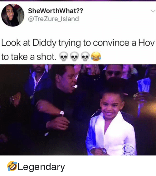 SIZZLE: SheWorthWhat??  @TreZure_Island  Look at Diddy trying to convince a Hov  to take a shot.雙雙 ?Legendary