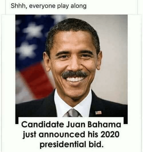 Presidential: Shhh, everyone play along  Candidate Juan Bahama  just announced his 2020  presidential bid