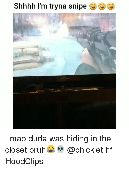 Bruh, Dude, and Funny: Shhhh I'm tryna snipe G Lmao dude was hiding in the closet bruh😂💀 @chicklet.hf HoodClips